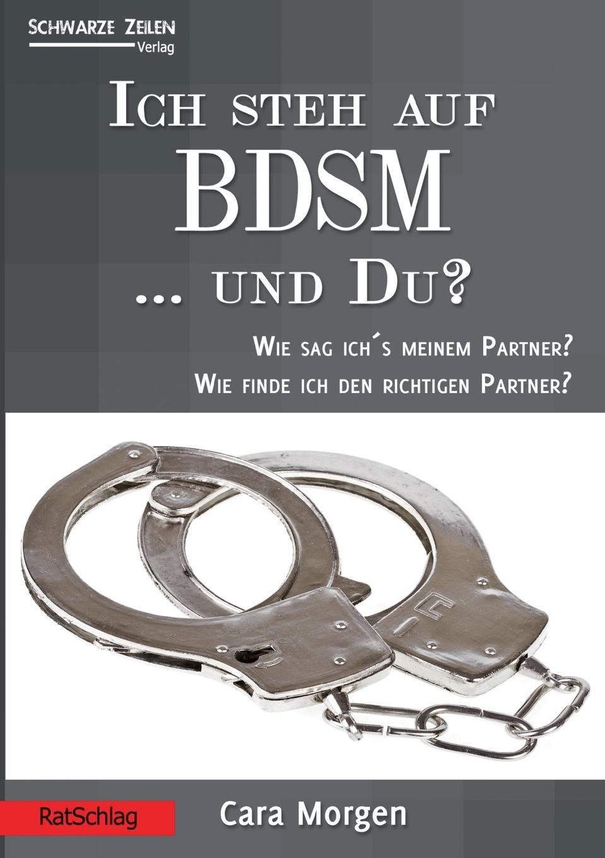 Ich steh auf BDSM ... und du?: Wie sag ich's dem Partner?Wie finde ich den richtigen Partner? (RatSchlag)