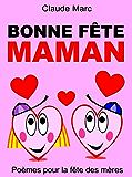 Bonne fête maman: Poèmes pour la fête des mères (French Edition)