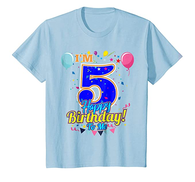 Kids Im 5 Years Old Happy Birthday To Me 5th T Shirt