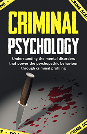 Criminal Psychology:Understanding the mental disorders that power the psychopathic behaviour through criminal profiling. (Criminal investigation; Criminal ... Criminal intent; Criminal procedure)