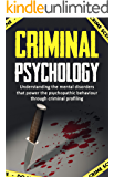 Criminal Psychology:Understanding the mental disorders that power the psychopathic behaviour through criminal profiling. (Criminal investigation, Criminal ... Criminal intent, Criminal procedure)