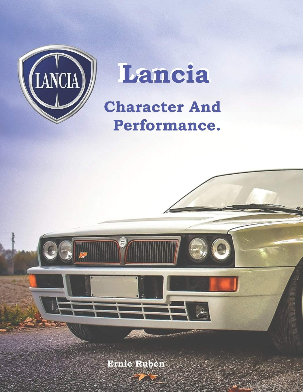LANCIA - Character And Performance.: Models of the unique manufacturer from the 50s to the 90s.
