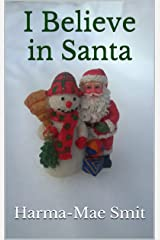 I Believe in Santa: A short story of hope at Christmas Kindle Edition