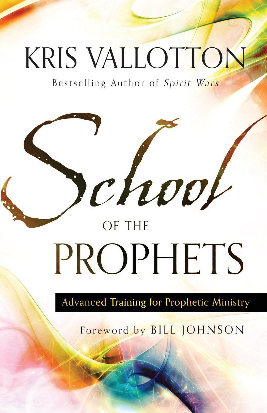 School Of The Prophets: Advanced Training For Prophetic Ministry: Kris  Vallotton, Bill Johnson: 9780800796204: Amazon: Books