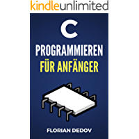 C Programmieren Für Anfänger: Der schnelle Einstieg