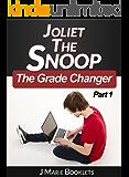 Joliet The Snoop: The Grade Changer 1