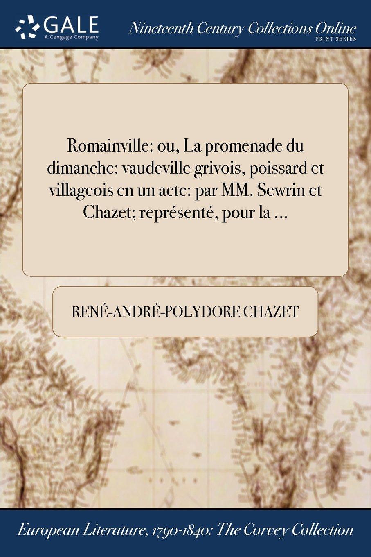 Download Romainville: ou, La promenade du dimanche: vaudeville grivois, poissard et villageois en un acte: par MM. Sewrin et Chazet; représenté, pour la ... (French Edition) pdf epub