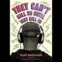 They Can't Kill Us Until They Kill Us: Essays