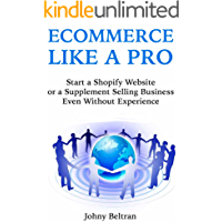 Ecommerce Like a Pro: Start a Shopify Website or a Supplement Selling Business Even Without Experience