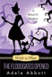 Witch Is When The Floodgates Opened: Volume 7 (A Witch P.I. Mystery)