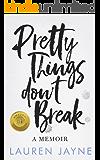 Pretty Things Don't Break: A Memoir