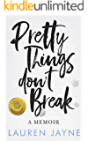 Pretty Things Don't Break: A Memoir