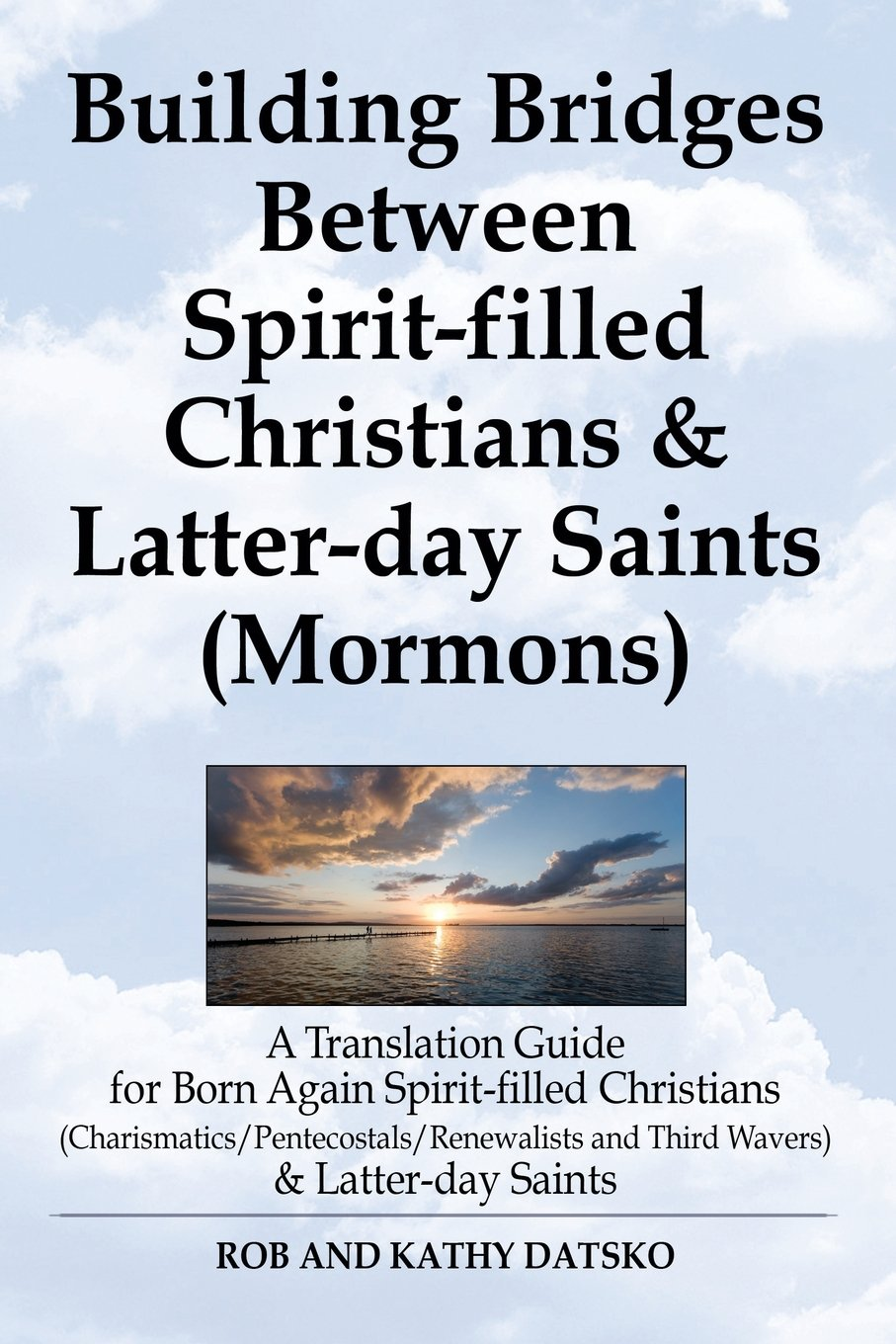 Building Bridges Between Spirit-Filled Christians and Latter-Day Saints (Mormons): A Translation Guide for Born Again Spirit-Filled Christians (Charis pdf