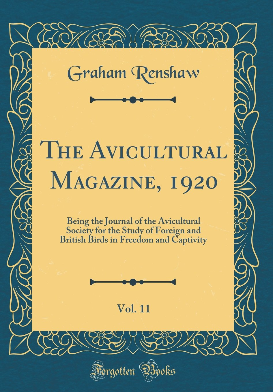 Download The Avicultural Magazine, 1920, Vol. 11: Being the Journal of the Avicultural Society for the Study of Foreign and British Birds in Freedom and Captivity (Classic Reprint) PDF