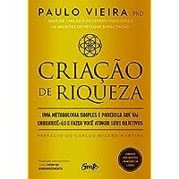 CRIAÇÃO DE RIQUEZA: Uma metodologia simples e poderosa que vai enriquecê-lo e fazer você atingir seus objetivos