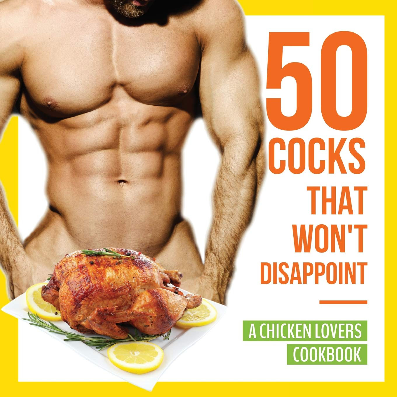 50 Cocks That Won't Disappoint – A Chicken Lovers Cookbook: 50 Delectable Chicken Recipes That Will Have Them Begging…