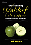 Understanding Waldorf Education: Teaching from the Inside Out (English Edition)