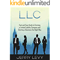 LLC: Fast and Easy Guide to Forming a Limited Liability Company and Starting a Business the Right Way (English Edition)