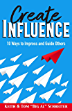 Create Influence: 10 Ways to Impress and Guide Others