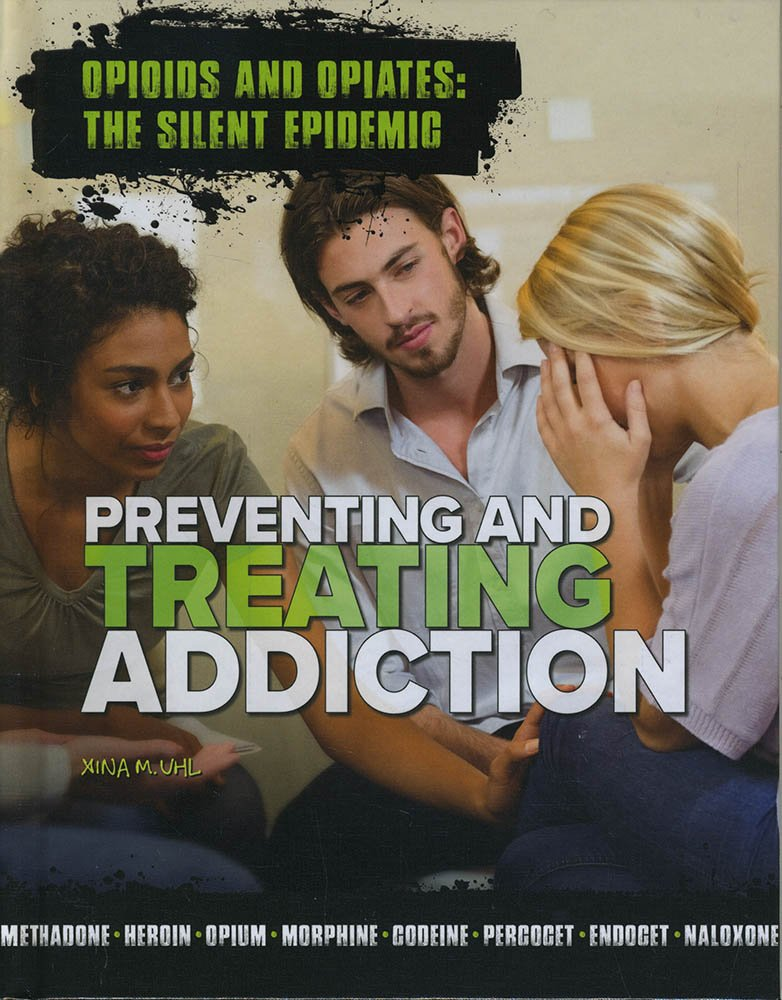 Preventing and Treating Addiction (Opioids and Opiates: The Silent Epidemic) pdf
