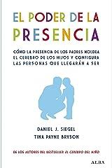 El poder de la presencia. Cómo la presencia de los padres moldea el cerebro de los hijos y configura las personas que llegarán a ser (Psicología) (Spanish Edition) Kindle Edition