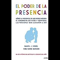 El poder de la presencia. Cómo la presencia de los padres moldea el cerebro de los hijos y configura las personas que…