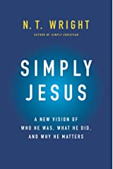 Simply Jesus: A New Vision of Who He Was, What He Did, and Why He Matters Kindle Edition
