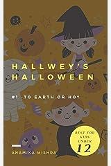 Hallwey's Halloween: #1 -To Earth Or No? (Hallwey Series) Kindle Edition