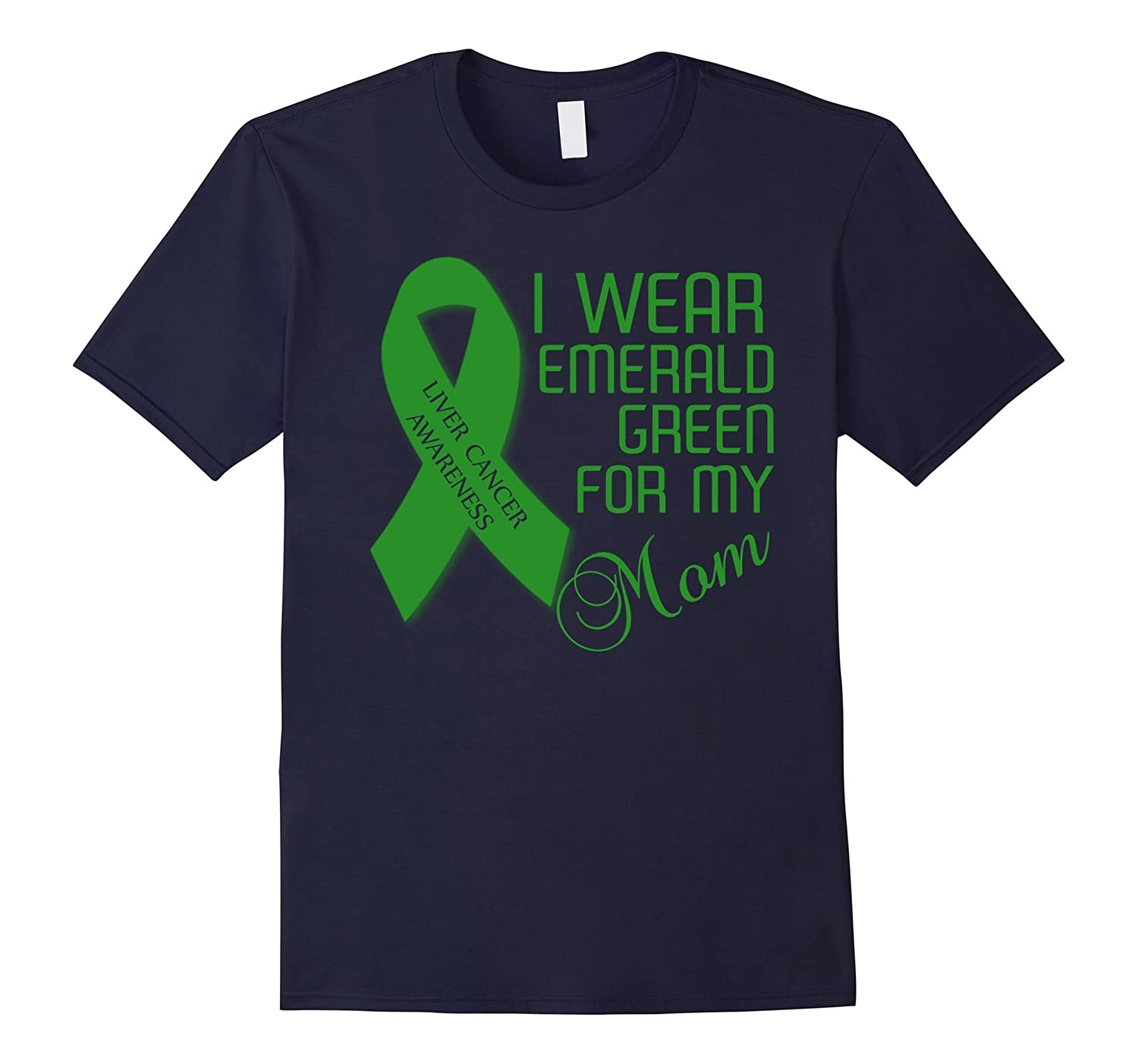 I Wear Emerald Green For My Mom Liver Cancer T-shirt-TJ