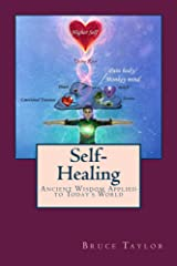 Self-Healing: Ancient Wisdom Applied to Today's World Kindle Edition