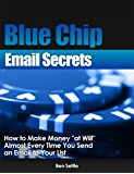 """Blue Chip Email Secrets - How to make money """"at will"""" almost every time you send an email to your list"""