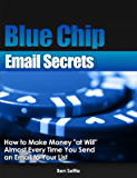 "Blue Chip Email Secrets - How to make money ""at will"" almost every time you send an email to your list"