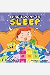 """""""I DON'T WANT TO SLEEP"""": Teaching Kids the Importance of Sleep. (Bedtimes sleep Children's Picture Book Book 1) Kindle Edition"""