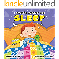 """I DON'T WANT TO SLEEP"": Teaching Kids the Importance of Sleep. (Bedtimes sleep Children's Picture Book Book 1)"