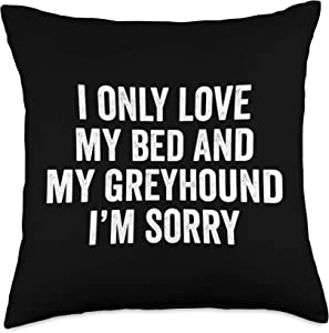 Funny Italian Greyhound Gifts I Only Love My Bed And My Greyhound Dog I'm Sorry Throw Pillow, 18x18, Multicolor