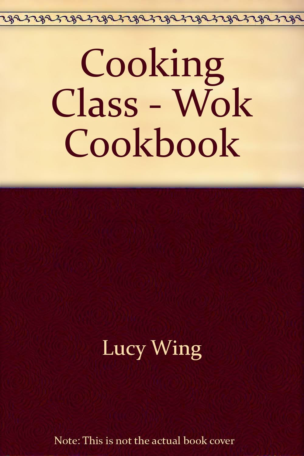 Cooking Class Wok Cookbook by Pub Intnl