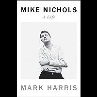 Mike Nichols: A Life