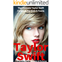 Taylor Swift: Biography, Facts, Quotes And Pictures (The Ultimate Taylor Swift Fanbook For Kids & Teens) (I Love My Celeb 2)