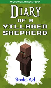 Minecraft: Diary of a Villager Shepherd (An Unofficial Minecraft Book) (Minecraft Books, Minecraft Diary, Wimpy Villager, Minecraft Zombie, Wimpy Steve, ... Boundary, Minecraft Books for Kids Book 1)