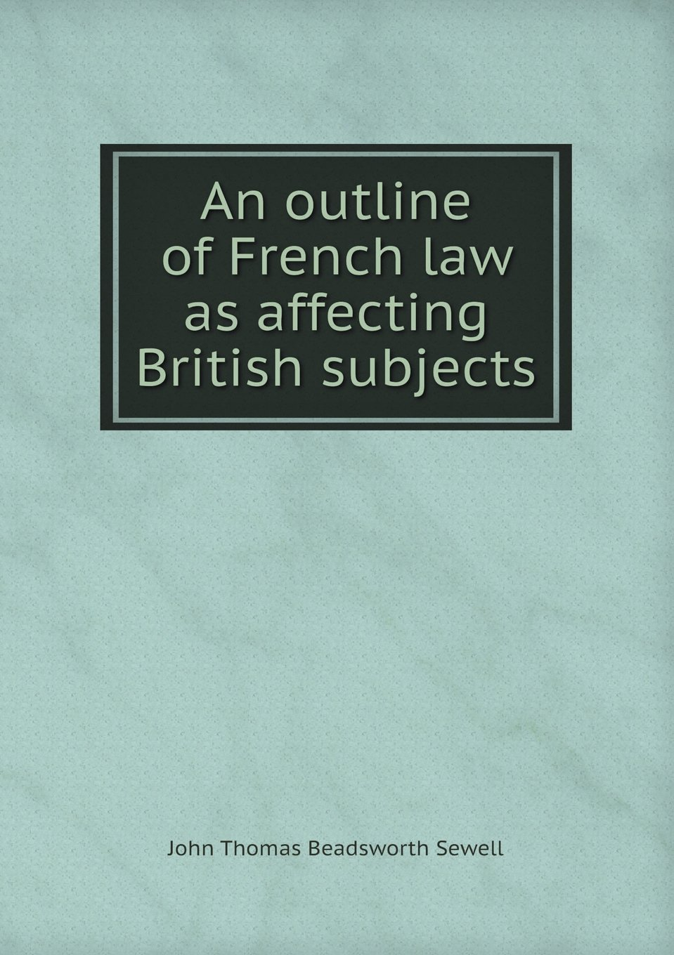 Download An outline of French law as affecting British subjects PDF