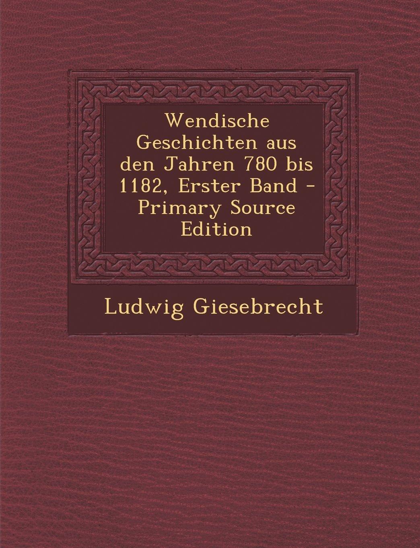 Wendische Geschichten Aus Den Jahren 780 Bis 1182, Erster Band - Primary Source Edition (German Edition) ebook