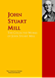 The Collected Works of John Stuart Mill: The Complete Works PergamonMedia (Highlights of World Literature)
