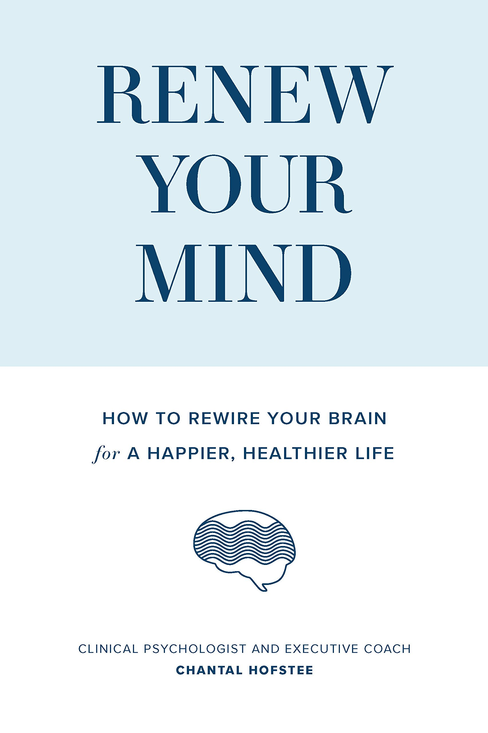 Renew Your Mind How To Rewire Brain For A Happier Healthier Much Does Rewiring House Cost Life Chantal Hofstee 9781925335866 Books