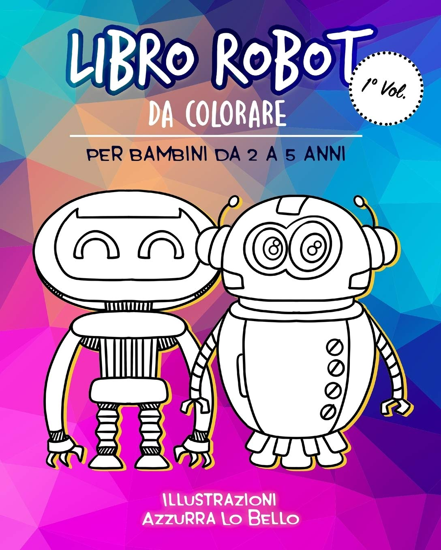 Libro Robot Da Colorare Per Bambini Da 2 A 5 Anni Libro Album Da Colorare Bambini 2 3 4 5 Anni Meravigliosi Robot Da Colorare Per Bambini Che Bambini 2 3