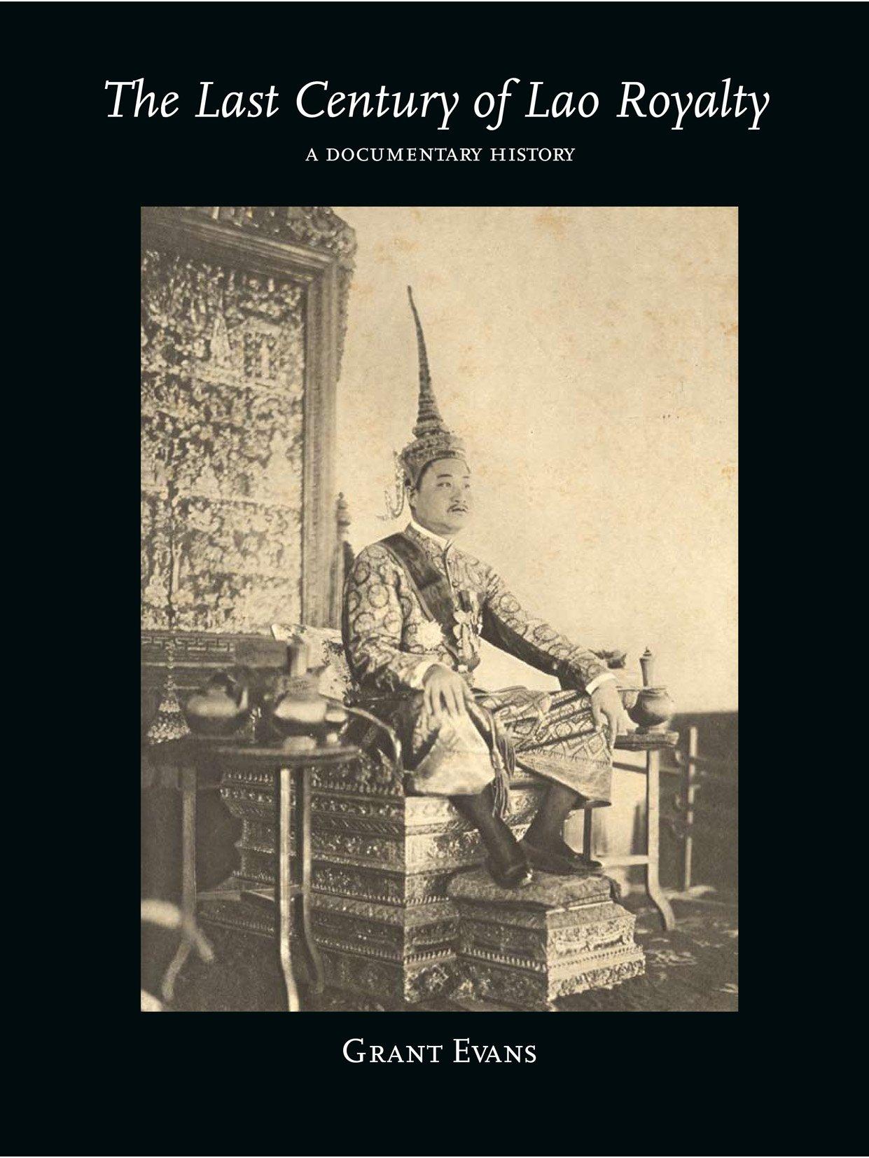 The Last Century of Lao Royalty: A Documentary History: Grant Evans: 9786162150081: Amazon.com: Books