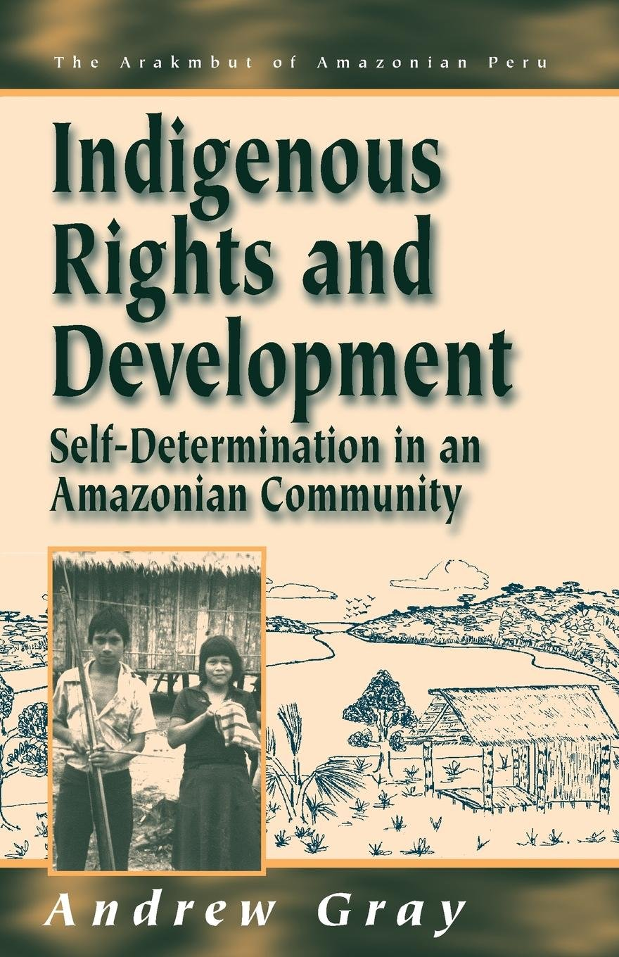 Download Indigenous Rights and Development: Self-Determination in an Amazonian Community (Arakmbut of Amazonian Peru) pdf
