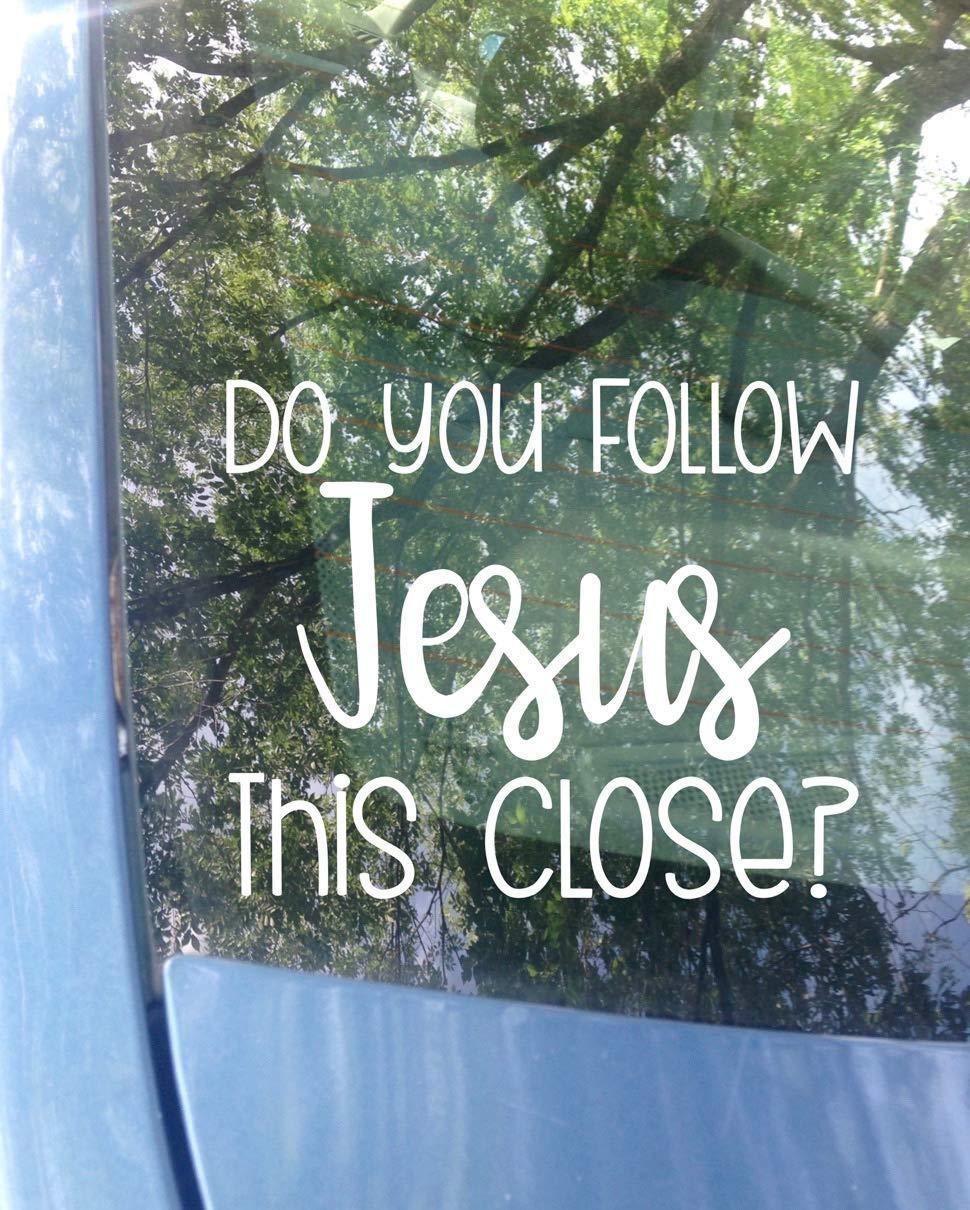 Sticker 5.5x4.5 ORIGINAL Do you follow Jesus this close Car Decal Color Options