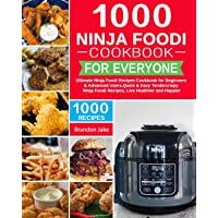 1000 Ninja Foodi Cookbook for Everyone: Ultimate Ninja Foodi Recipes Cookbook for Beginners & Advanced Users,Quick…