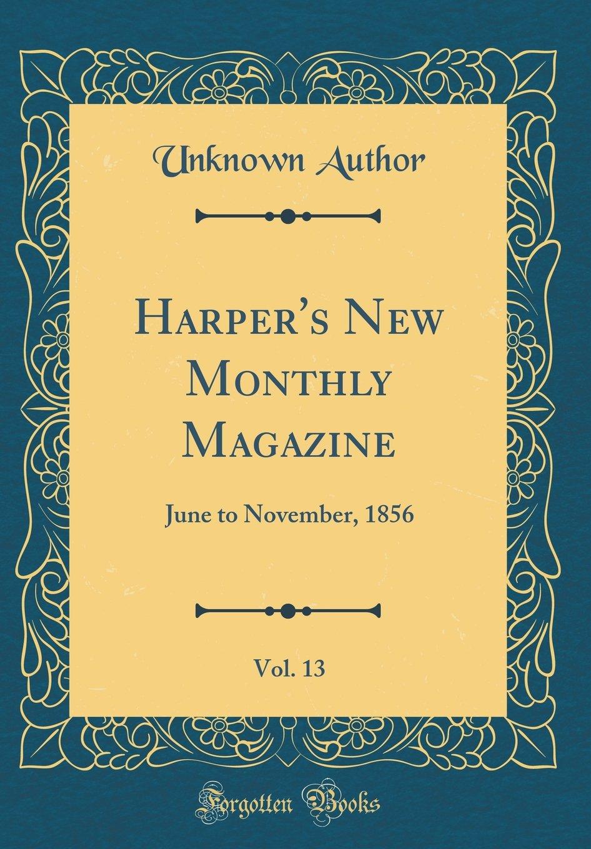 Harper's New Monthly Magazine, Vol. 13: June to November, 1856 (Classic Reprint) pdf epub