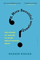 A More Beautiful Question: The Power of Inquiry to Spark Breakthrough Ideas Paperback